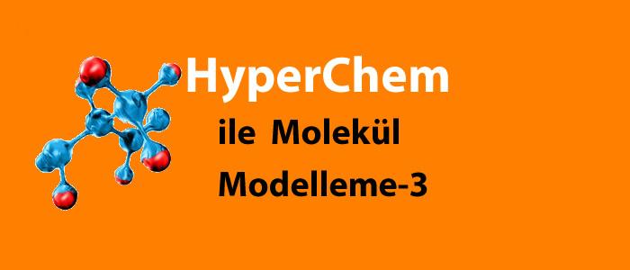 Hyperchem ile Molekül Modelleme-3