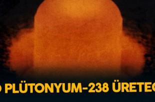 abd 30 yil sonra pu 238 maddesinin uretimine basliyor 310x205 - ABD 30 Yıl Sonra PU-238 Maddesinin Üretimine Başlıyor